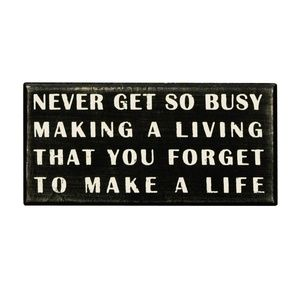 Never Get So Busy Wood Box Sign